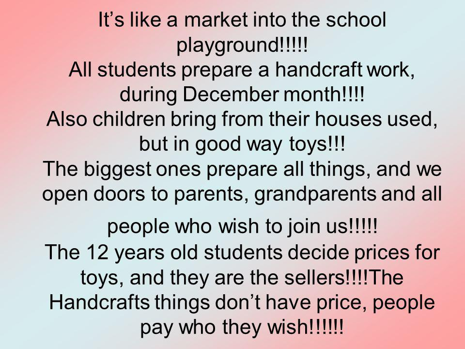 Its like a market into the school playground!!!!! All students prepare a handcraft work, during December month!!!! Also children bring from their hous
