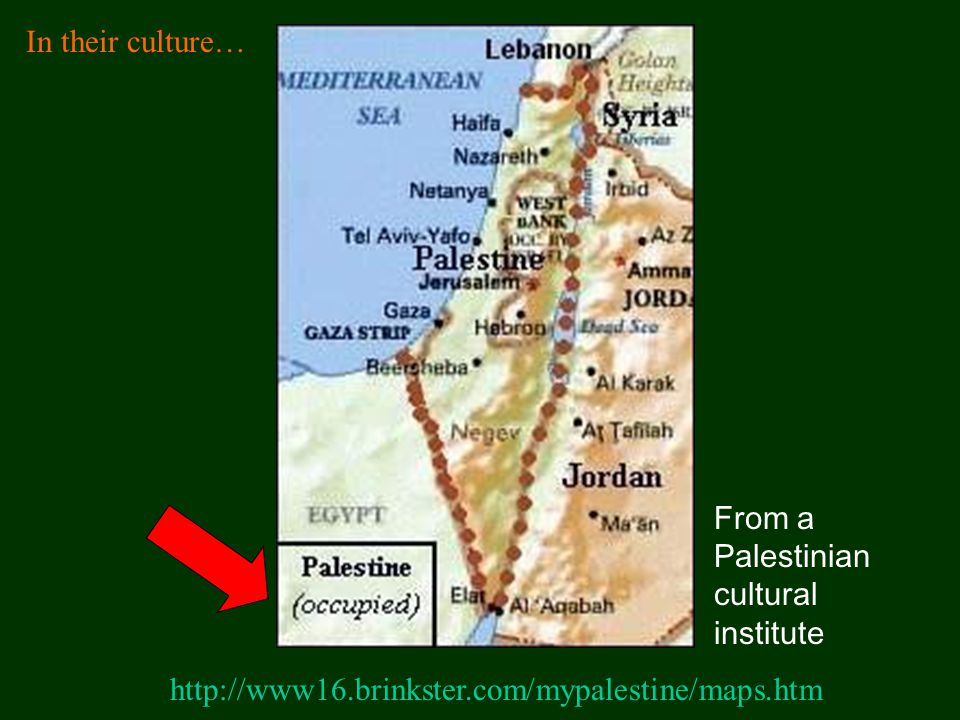 http://www16.brinkster.com/mypalestine/maps.htm From a Palestinian cultural institute In their culture…