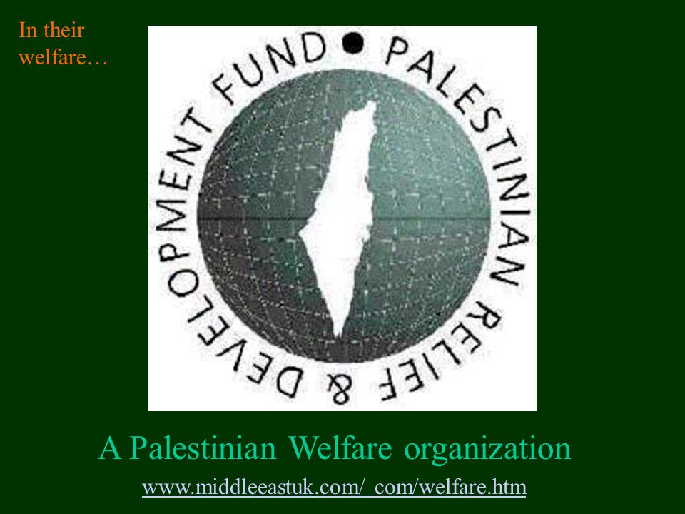 www.middleeastuk.com/ com/welfare.htm A Palestinian Welfare organization In their welfare…