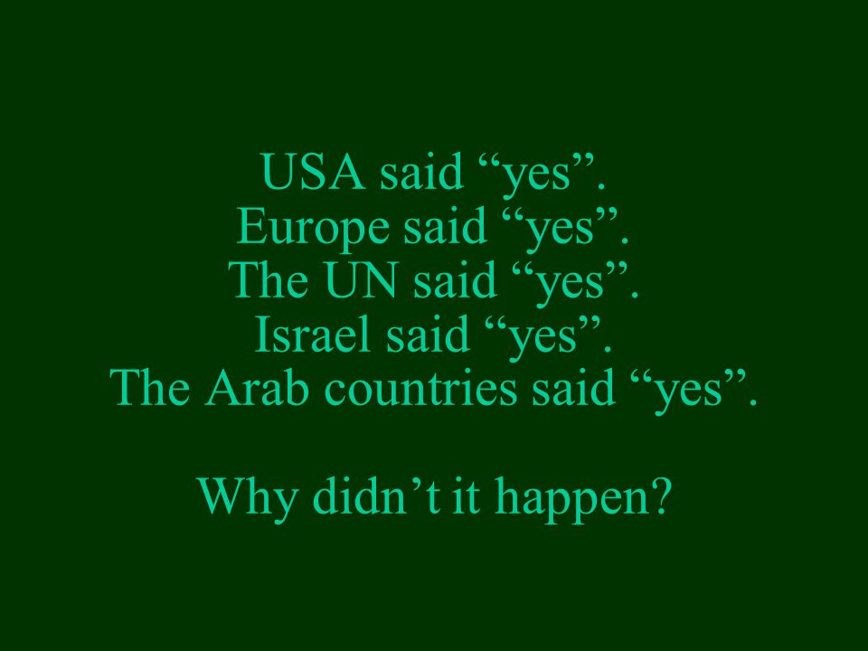 USA said yes. Europe said yes. The UN said yes. Israel said yes.