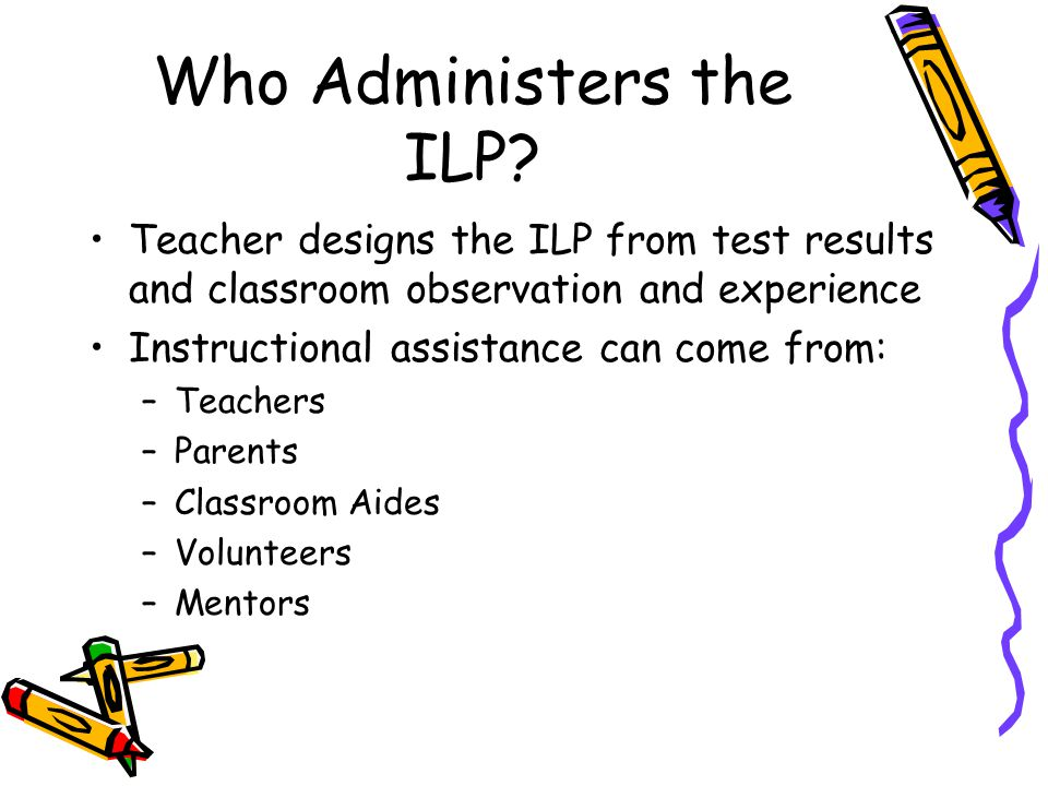 Who Administers the ILP.