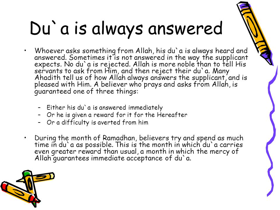 Du`a is always answered Whoever asks something from Allah, his du`a is always heard and answered.
