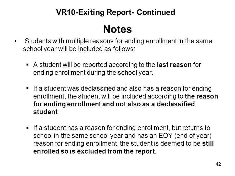 42 VR10-Exiting Report- Continued Notes Students with multiple reasons for ending enrollment in the same school year will be included as follows: A st