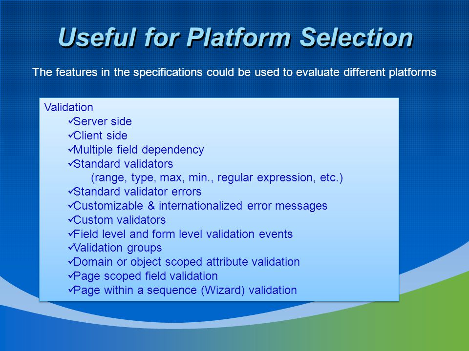 Useful for Platform Selection The features in the specifications could be used to evaluate different platforms Validation Server side Client side Mult