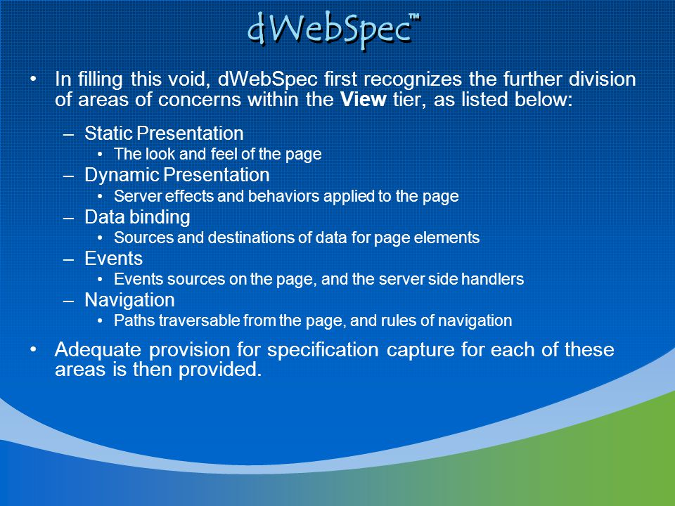dWebSpec In filling this void, dWebSpec first recognizes the further division of areas of concerns within the View tier, as listed below: –Static Pres