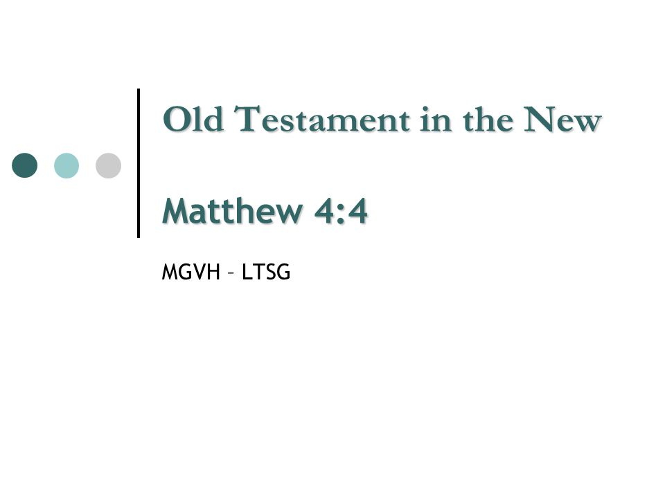 Old Testament in the New Matthew 4:4 MGVH – LTSG