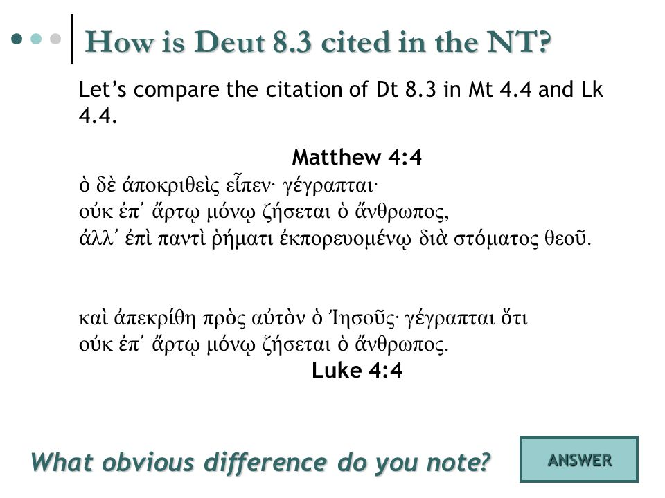 How is Deut 8.3 cited in the NT. Lets compare the citation of Dt 8.3 in Mt 4.4 and Lk 4.4.