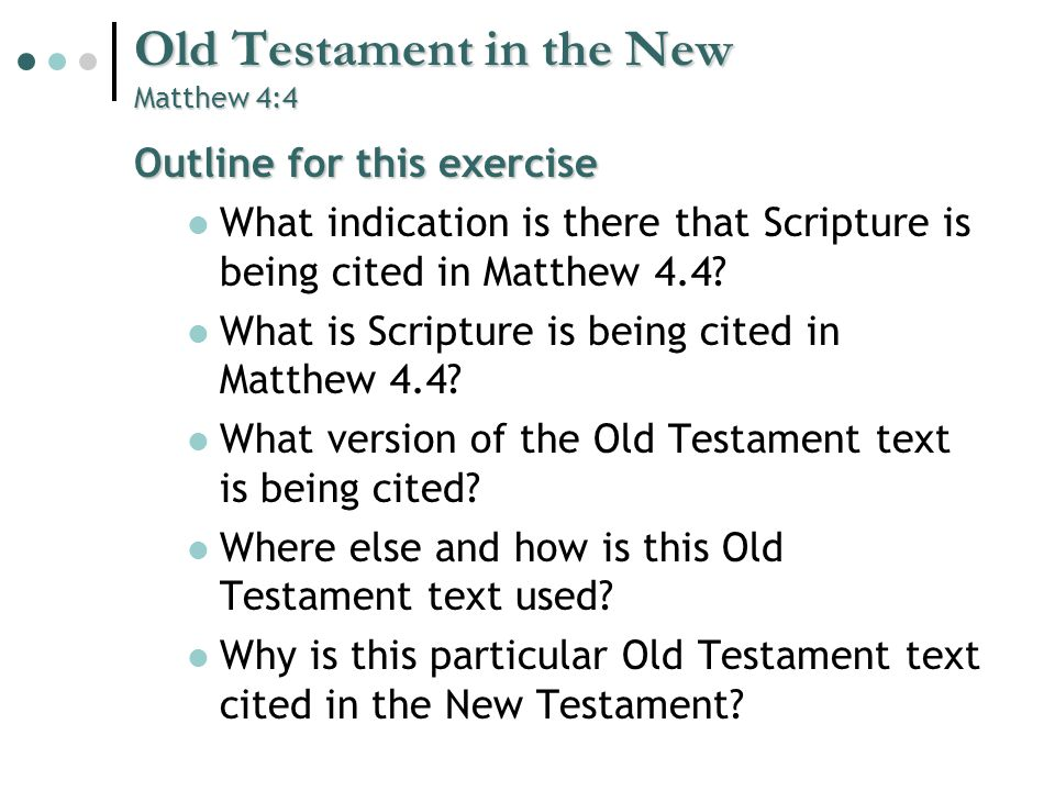 Old Testament in the New Matthew 4:4 Outline for this exercise What indication is there that Scripture is being cited in Matthew 4.4.
