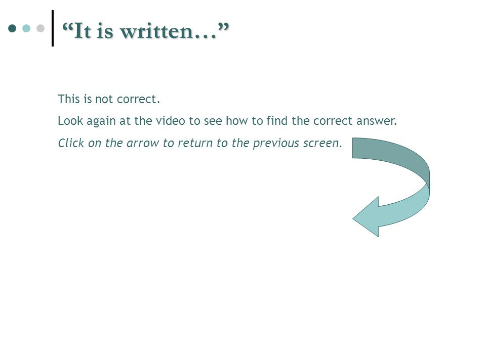 It is written… This is not correct. Look again at the video to see how to find the correct answer.