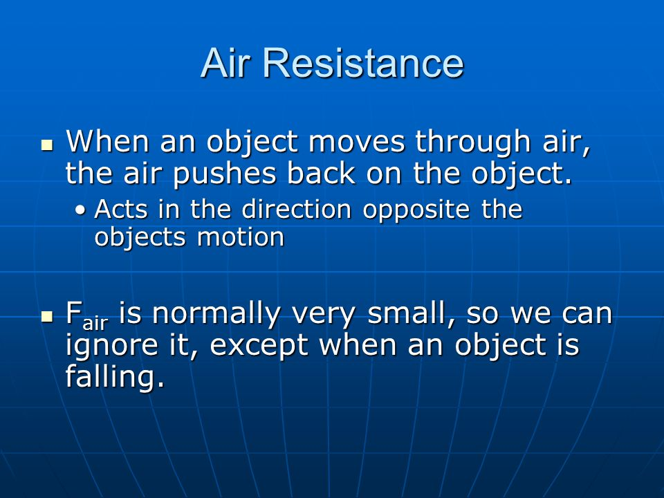 Air Resistance When an object moves through air, the air pushes back on the object. When an object moves through air, the air pushes back on the objec