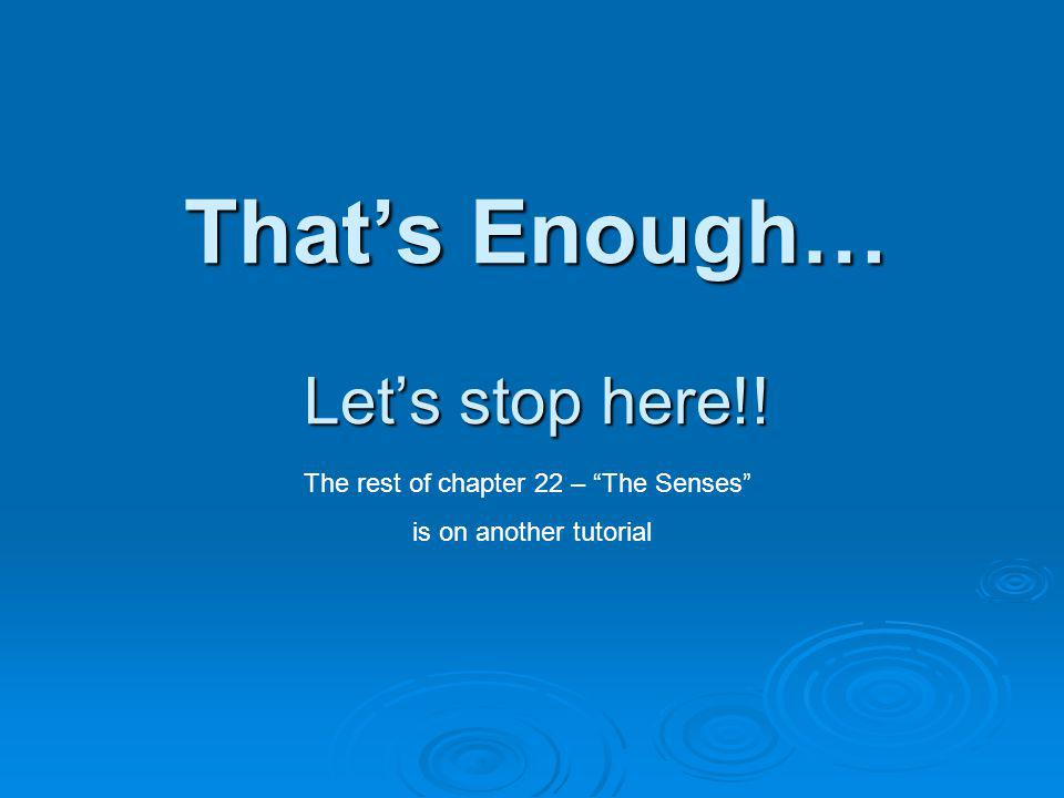 Thats Enough… Lets stop here!! The rest of chapter 22 – The Senses is on another tutorial