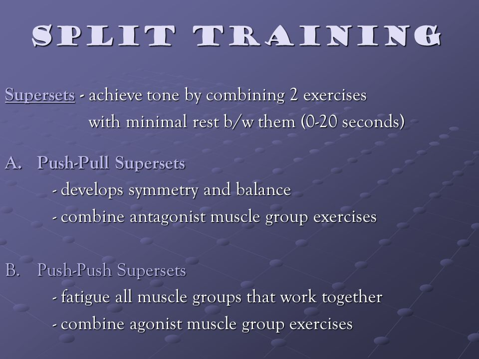 SPLIt Training Supersets - achieve tone by combining 2 exercises with minimal rest b/w them (0-20 seconds) with minimal rest b/w them (0-20 seconds) A.