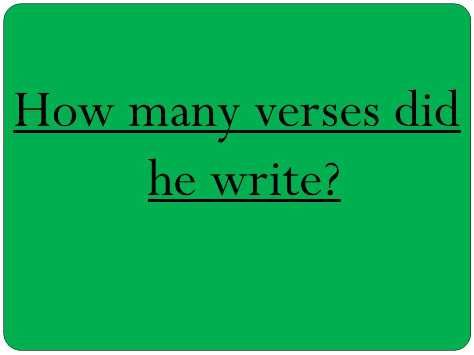 How many verses did he write?