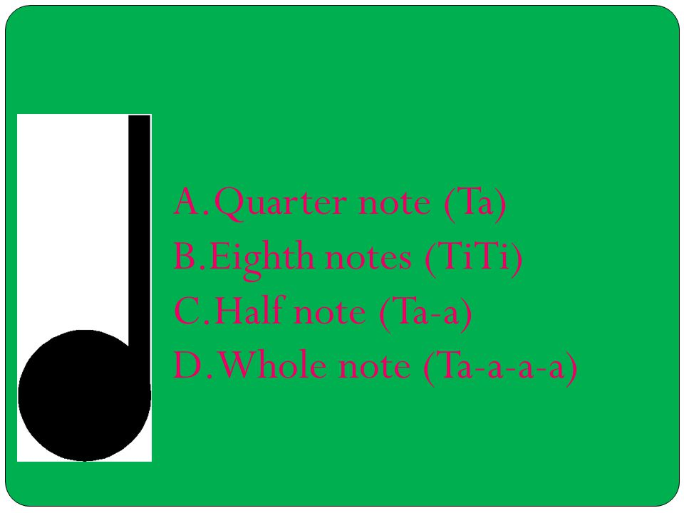 A.Quarter note (Ta) B.Eighth notes (TiTi) C.Half note (Ta-a) D.Whole note (Ta-a-a-a)