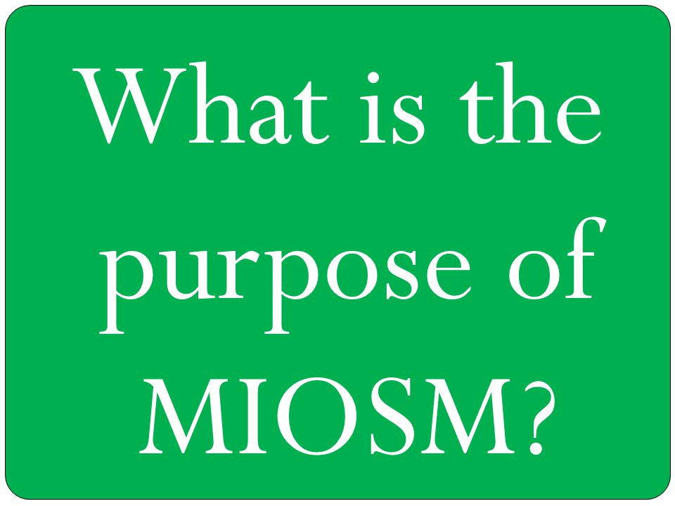 What is the purpose of MIOSM?