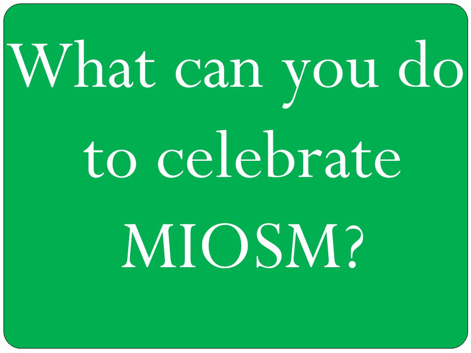 What can you do to celebrate MIOSM?