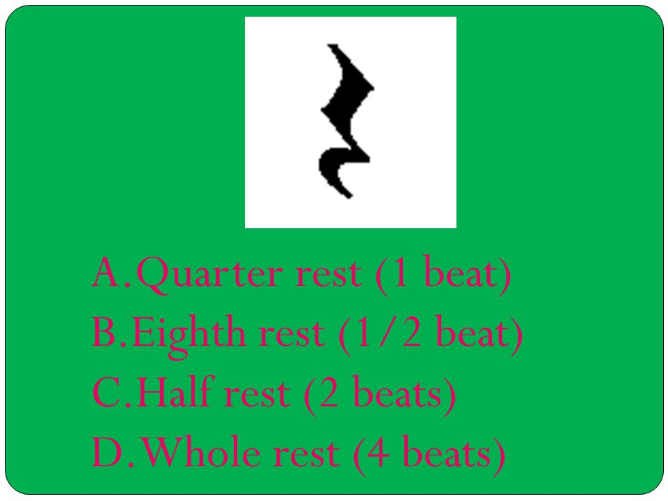 A.Quarter rest (1 beat) B.Eighth rest (1/2 beat) C.Half rest (2 beats) D.Whole rest (4 beats)