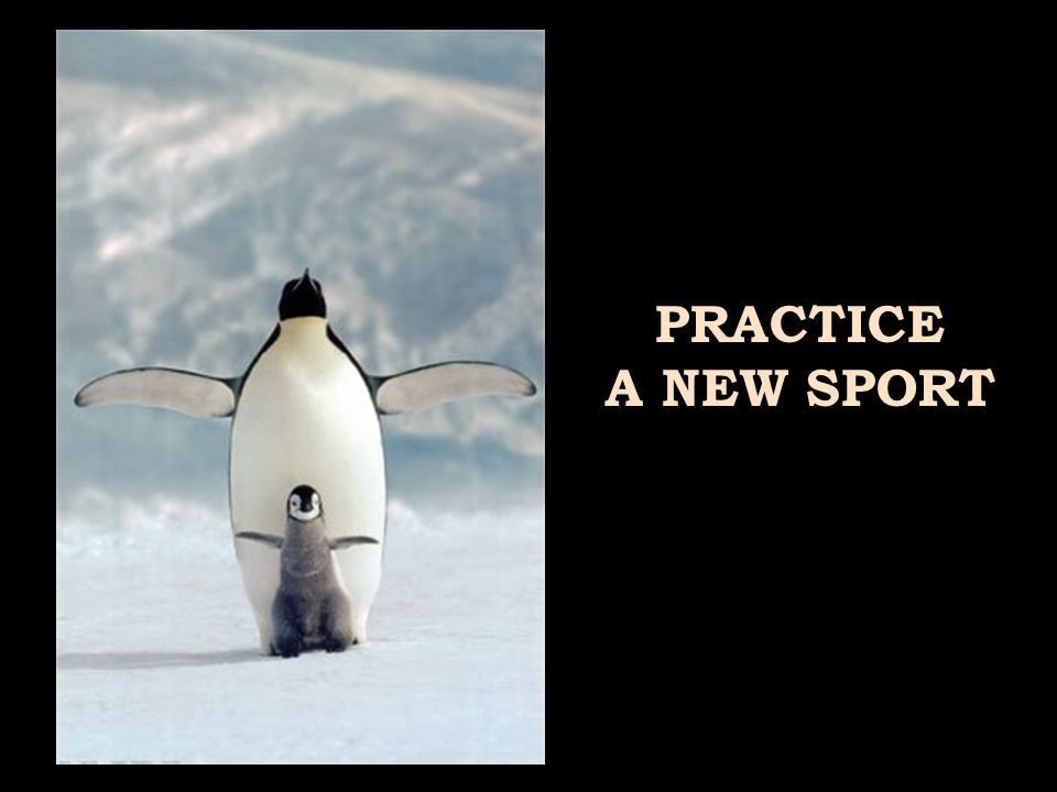 PRACTICE A NEW SPORT
