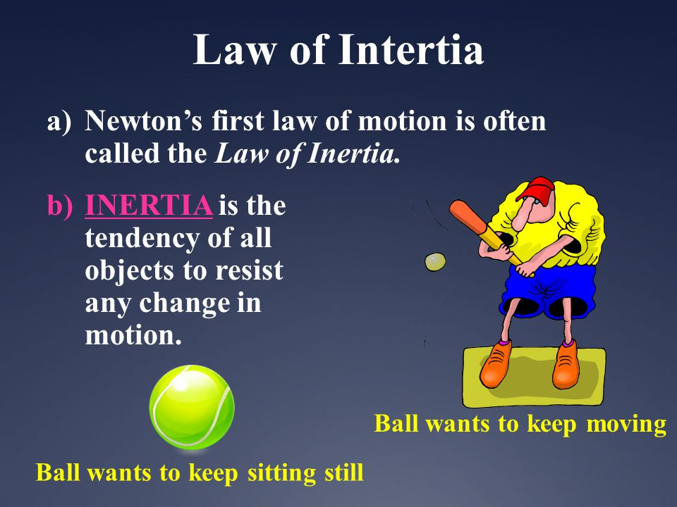 a)Newtons first law of motion is often called the Law of Inertia.