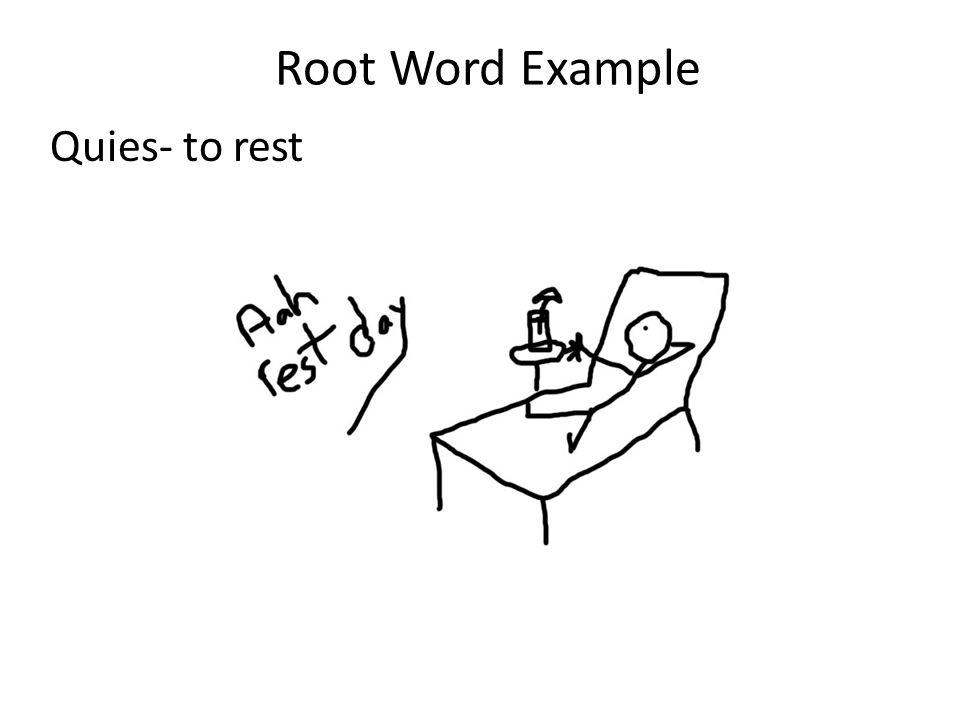 Root Word Example Quies- to rest