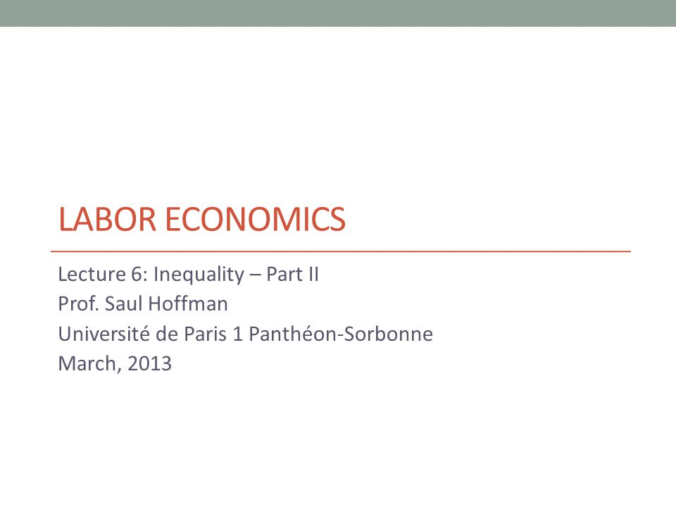 LABOR ECONOMICS Lecture 6: Inequality – Part II Prof.