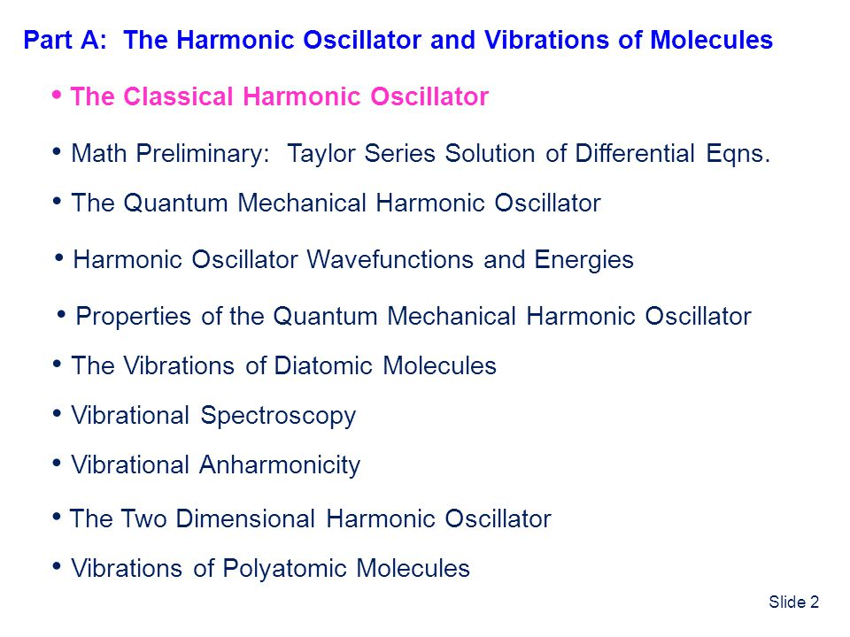 Slide 63 The Two Dimensional Harmonic Oscillator The Schrödinger Equation The Solution: Separation of Variables The Hamiltonian is of the form: Therefore, assume that is of the form: