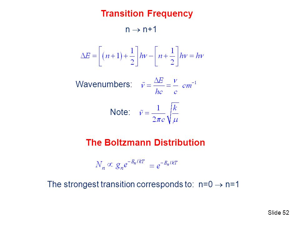 Slide 52 Transition Frequency n n+1 Wavenumbers: Note: The Boltzmann Distribution The strongest transition corresponds to: n=0 n=1