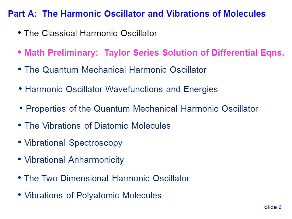 Slide 9 The Classical Harmonic Oscillator Math Preliminary: Taylor Series Solution of Differential Eqns. The Vibrations of Diatomic Molecules The Quan