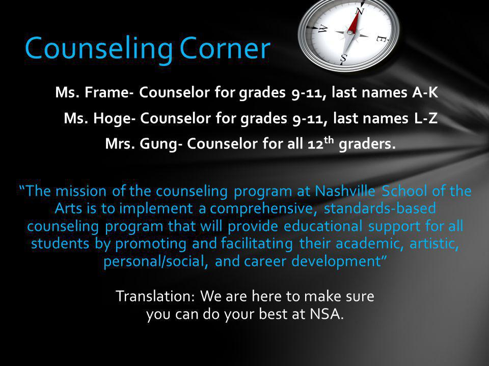 Counseling Corner Ms. Frame- Counselor for grades 9-11, last names A-K Ms.