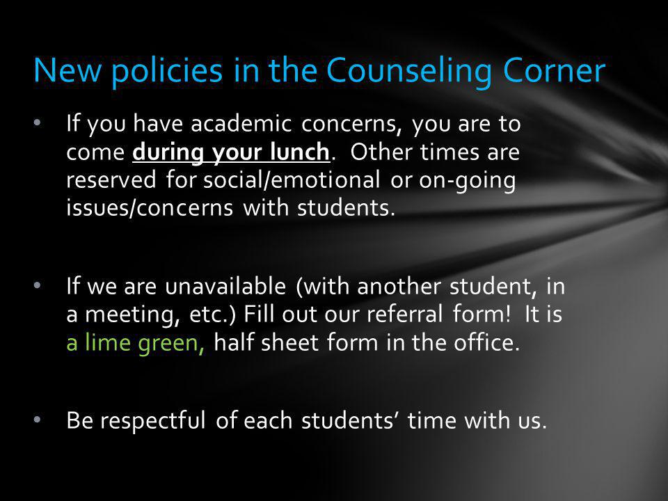 If you have academic concerns, you are to come during your lunch.