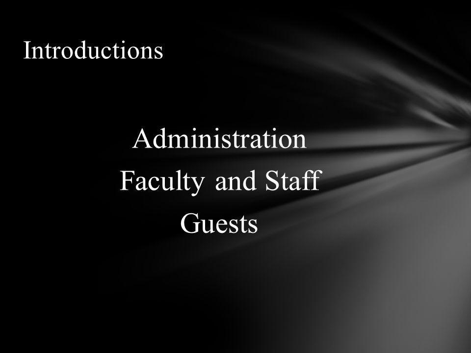 Administration Faculty and Staff Guests Introductions