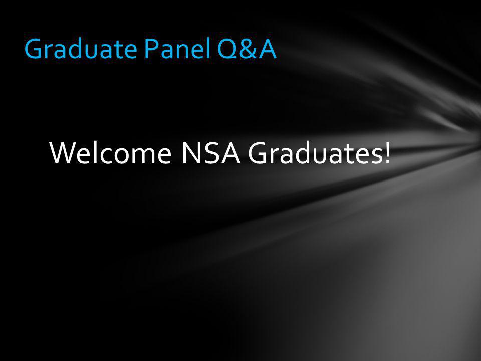 Welcome NSA Graduates! Graduate Panel Q&A