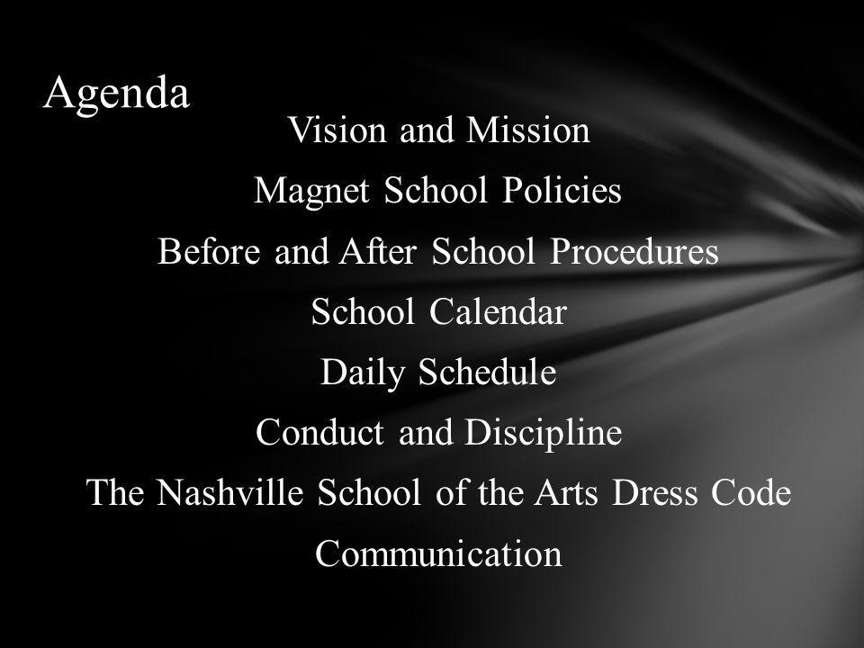 Vision and Mission Magnet School Policies Before and After School Procedures School Calendar Daily Schedule Conduct and Discipline The Nashville School of the Arts Dress Code Communication Agenda