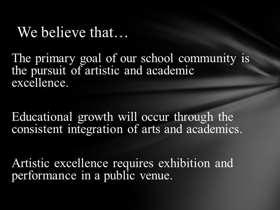 The primary goal of our school community is the pursuit of artistic and academic excellence.
