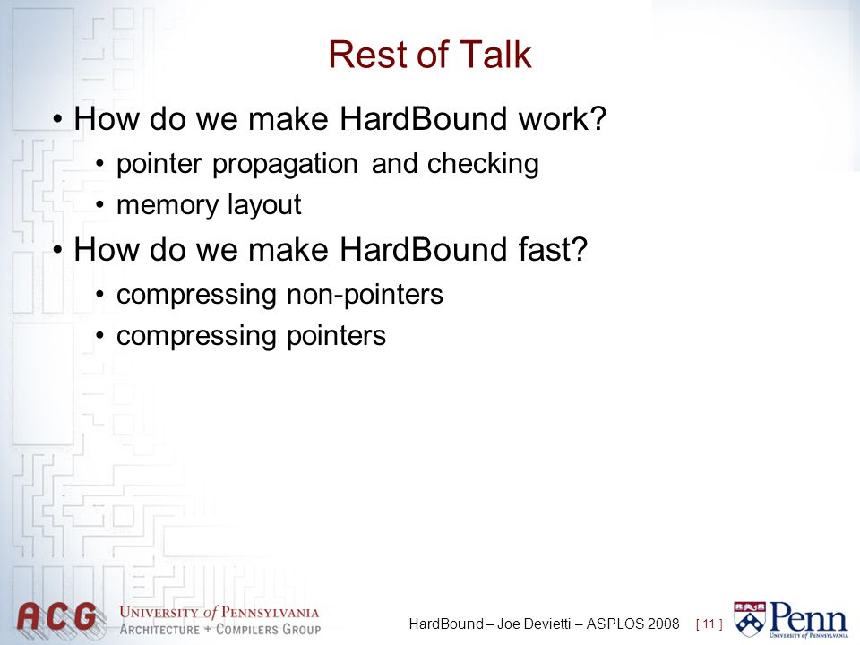 Rest of Talk How do we make HardBound work? pointer propagation and checking memory layout How do we make HardBound fast? compressing non-pointers com