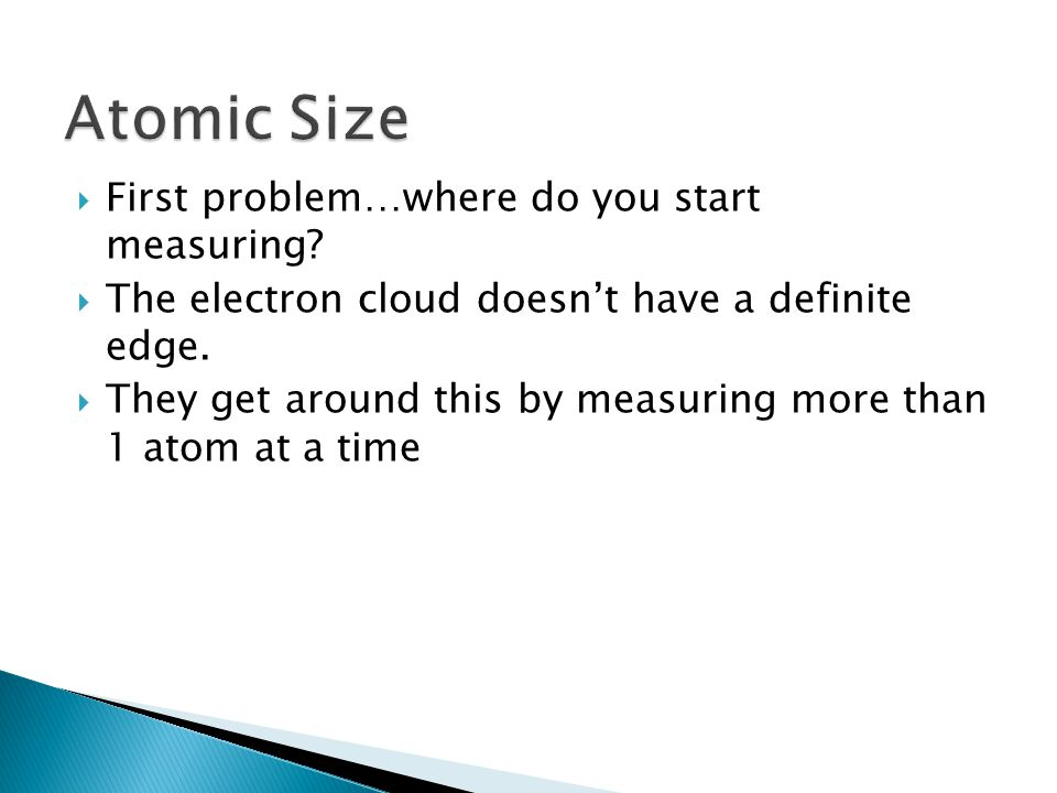 First problem…where do you start measuring.The electron cloud doesnt have a definite edge.