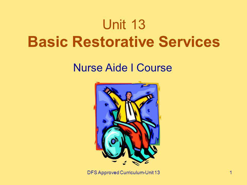 DFS Approved Curriculum-Unit 131 Unit 13 Basic Restorative Services Nurse Aide I Course