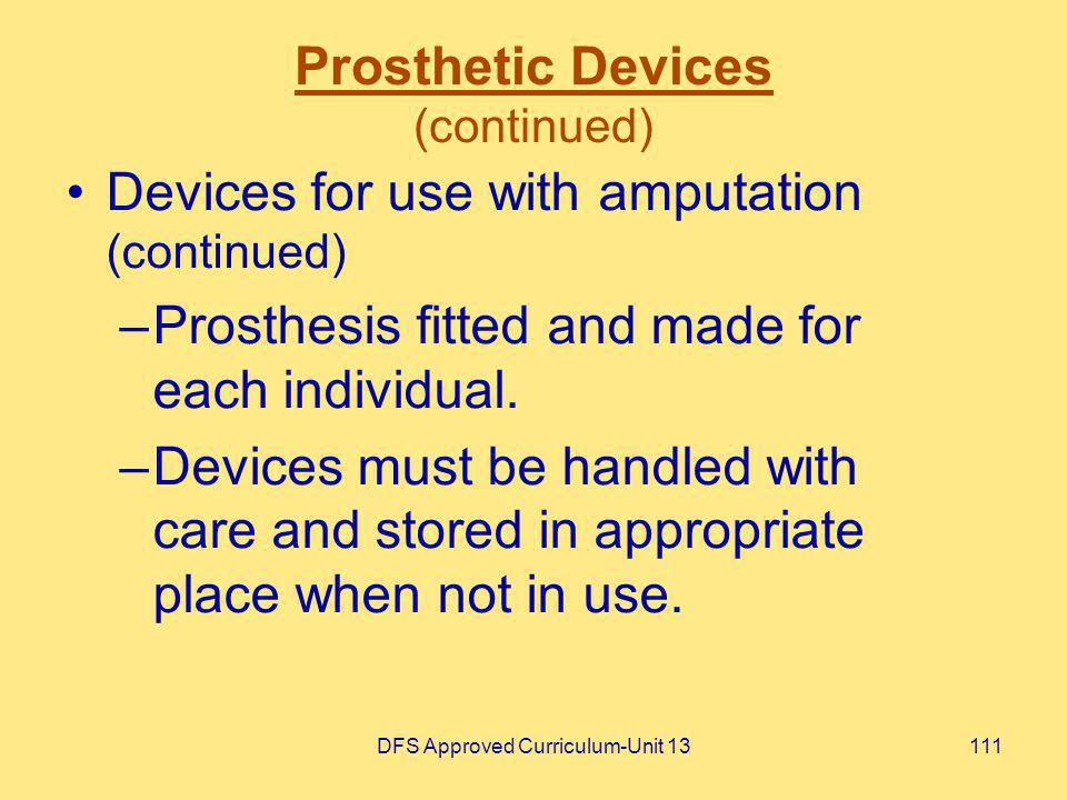 DFS Approved Curriculum-Unit 13111 Prosthetic Devices (continued) Devices for use with amputation (continued) –Prosthesis fitted and made for each ind