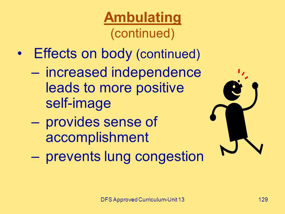 DFS Approved Curriculum-Unit 13129 Ambulating (continued) Effects on body (continued) –increased independence leads to more positive self-image –provi