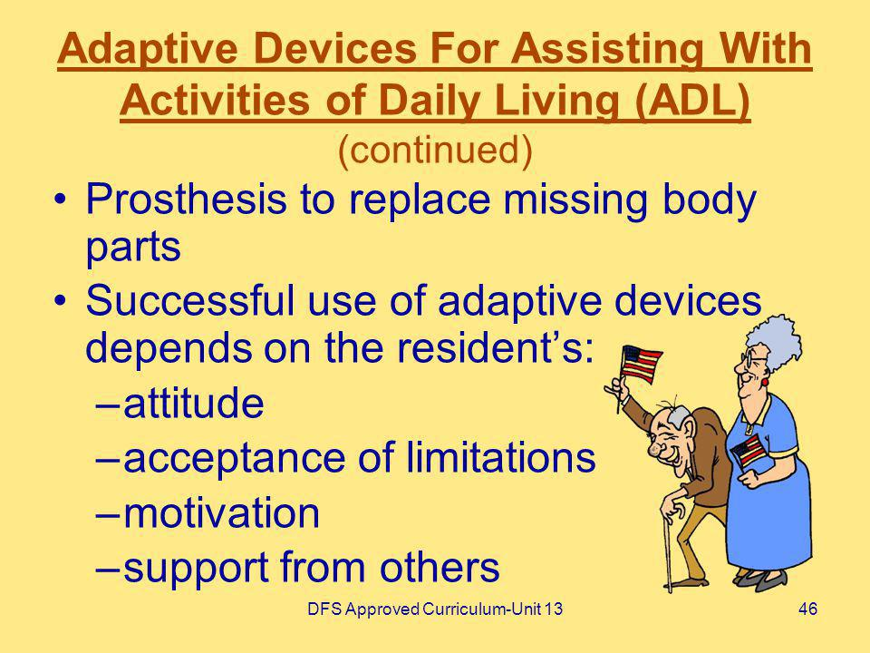 DFS Approved Curriculum-Unit 1346 Adaptive Devices For Assisting With Activities of Daily Living (ADL) (continued) Prosthesis to replace missing body