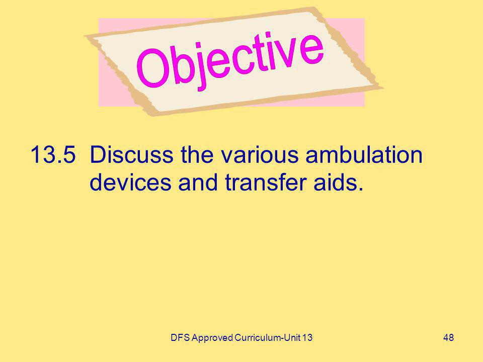 DFS Approved Curriculum-Unit 1348 13.5Discuss the various ambulation devices and transfer aids.