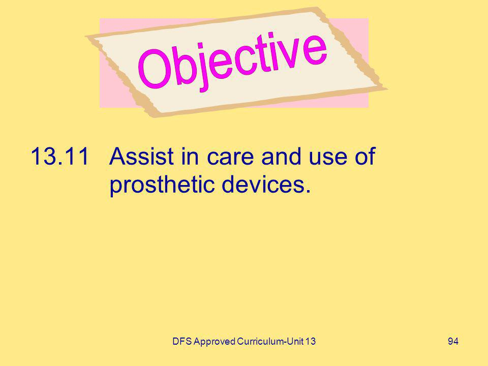 DFS Approved Curriculum-Unit 1394 13.11Assist in care and use of prosthetic devices.