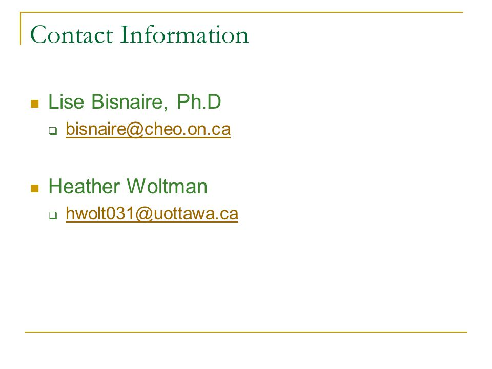 Contact Information Lise Bisnaire, Ph.D bisnaire@cheo.on.ca Heather Woltman hwolt031@uottawa.ca