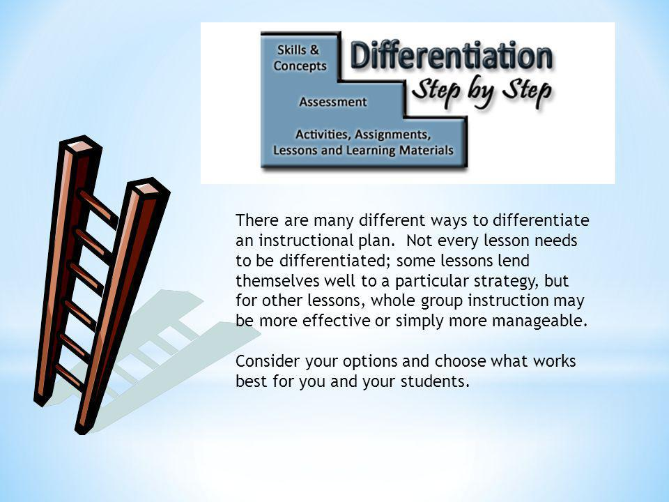 There are many different ways to differentiate an instructional plan.