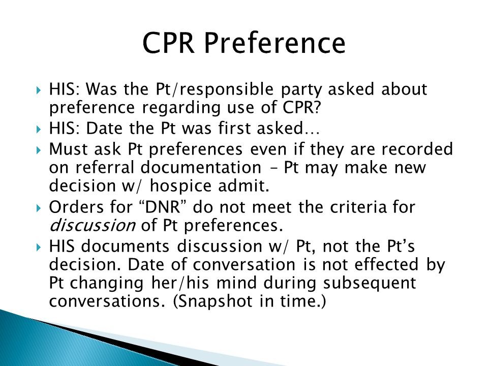 HIS: Was the Pt/responsible party asked about preference regarding use of CPR? HIS: Date the Pt was first asked… Must ask Pt preferences even if they