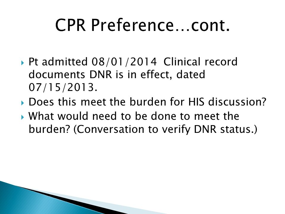 Pt admitted 08/01/2014 Clinical record documents DNR is in effect, dated 07/15/2013. Does this meet the burden for HIS discussion? What would need to