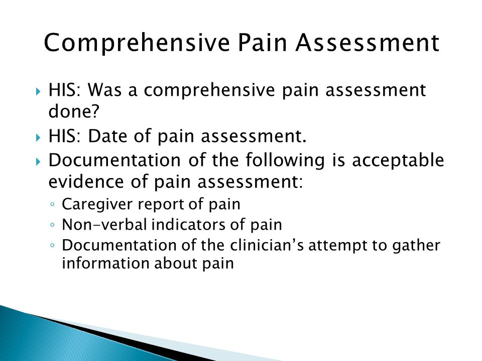 HIS: Was a comprehensive pain assessment done? HIS: Date of pain assessment. Documentation of the following is acceptable evidence of pain assessment: