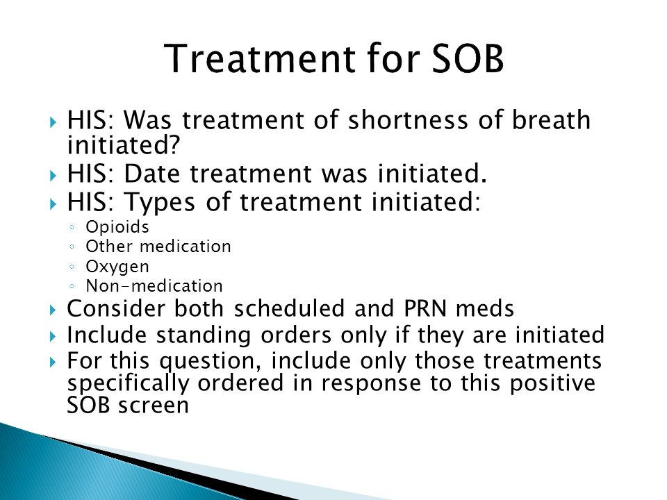 HIS: Was treatment of shortness of breath initiated? HIS: Date treatment was initiated. HIS: Types of treatment initiated: Opioids Other medication Ox