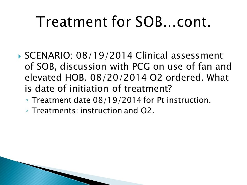 SCENARIO: 08/19/2014 Clinical assessment of SOB, discussion with PCG on use of fan and elevated HOB. 08/20/2014 O2 ordered. What is date of initiation