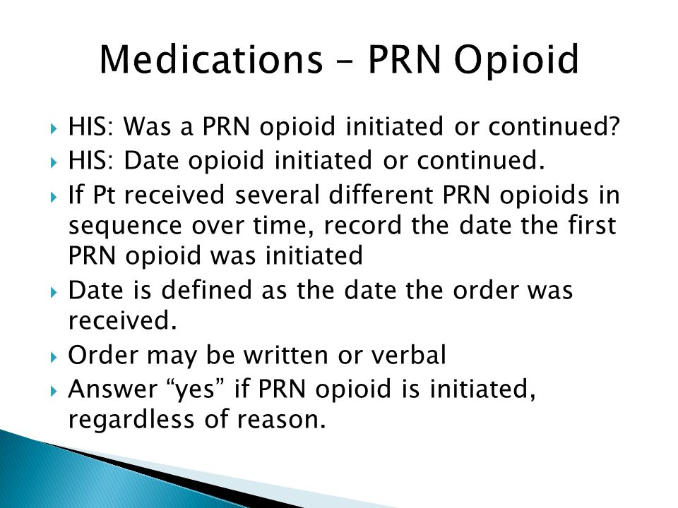 HIS: Was a PRN opioid initiated or continued? HIS: Date opioid initiated or continued. If Pt received several different PRN opioids in sequence over t